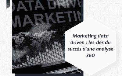 Marketing data driven : les clés du succès d'une analyse 360