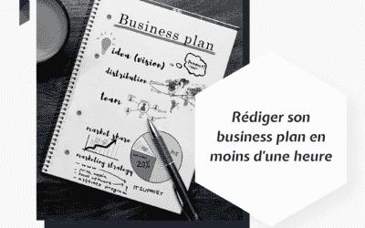 Comment rédiger son business plan en moins d'une heure ?